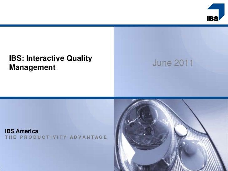 IBS: Interactive Quality Management                             June 2011IBS AmericaTHE PRODUCTIVITY ADVANTAGE