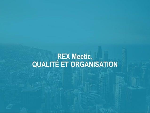 REX Meetic, QUALITÉ ET ORGANISATION