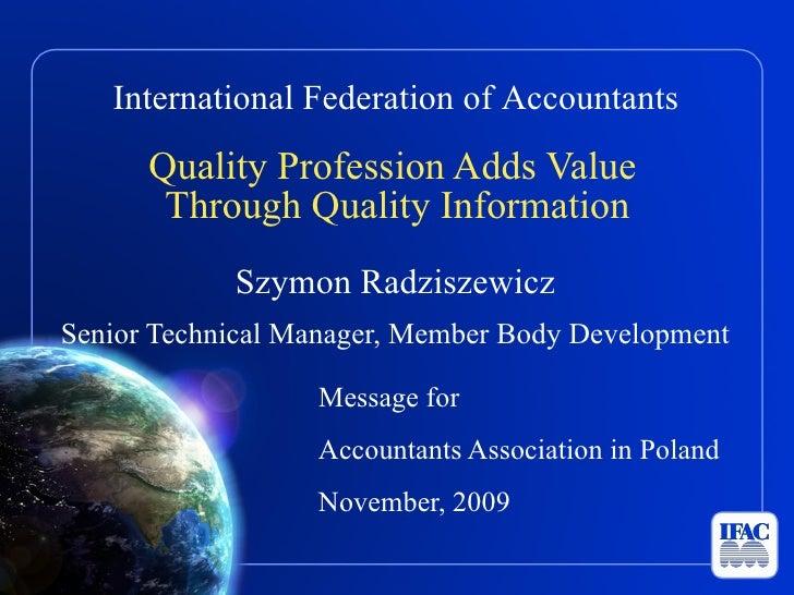 <ul><li>Quality Profession Adds Value  </li></ul><ul><li>Through Quality Information </li></ul><ul><li>Szymon Radziszewicz...