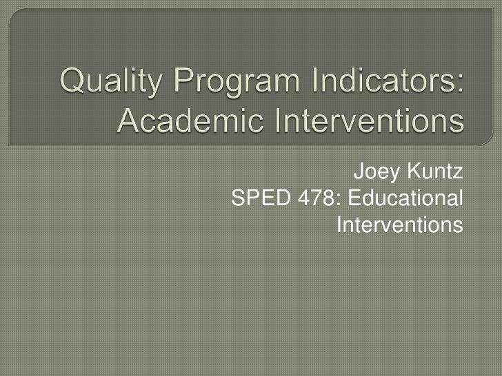 Quality Program Indicators:  Academic Interventions<br />Joey Kuntz<br />SPED 478: Educational Interventions<br />