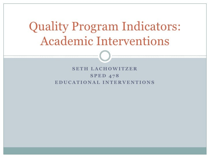 Seth lachowitzer<br />Sped 478<br />Educational Interventions<br />Quality Program Indicators: Academic Interventions<br />