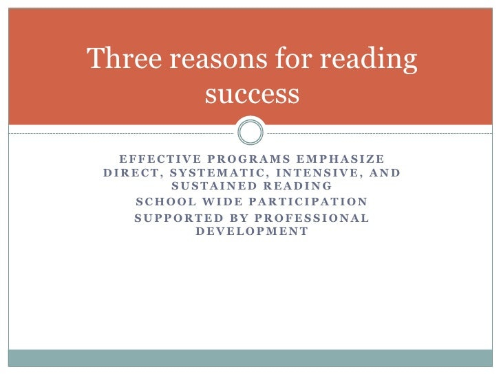 Effective programs emphasize direct, systematic, intensive, and sustained reading<br />School wide participation<br />Supp...