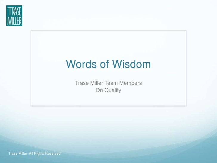 Words of Wisdom<br />Trase Miller Team Members<br />On Quality <br />Trase Miller  All Rights Reserved<br />