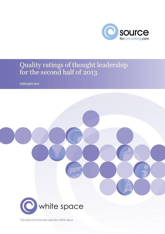 Quality ratings of thought leadership for the second half of 2013 February 2014  white space This report is for firms that...