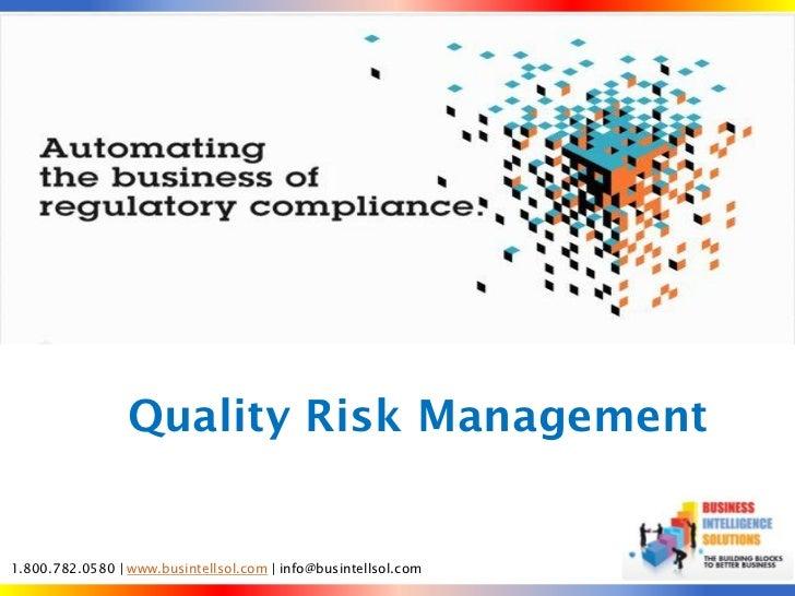 Quality Risk Management                 Quality Risk Management1.800.782.0580 | www.busintellsol.com | info@busintellsol.com