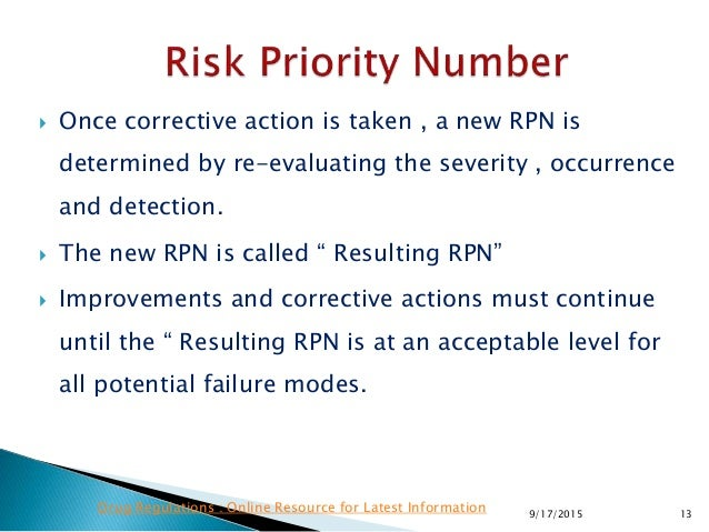  Once corrective action is taken , a new RPN is determined by re-evaluating the severity , occurrence and detection.  Th...