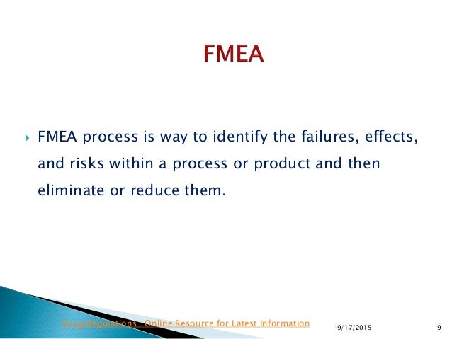  FMEA process is way to identify the failures, effects, and risks within a process or product and then eliminate or reduc...