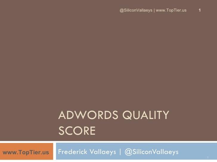 @SiliconVallaeys   www.TopTier.us   1                 ADWORDS QUALITY                 SCOREwww.TopTier.us   Frederick Vall...