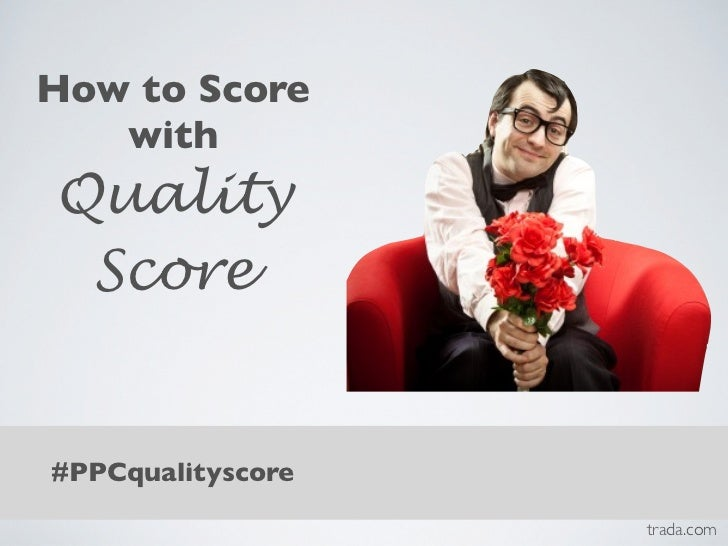 How to Score   withQuality Score#PPCqualityscore                   trada.com