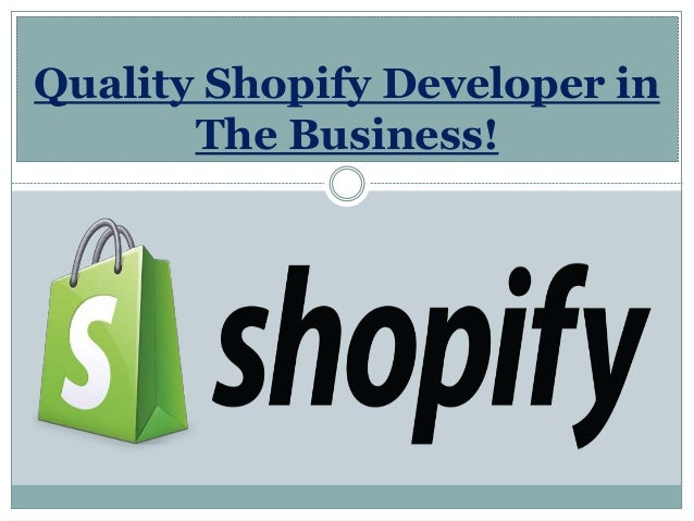 Quality Shopify Developer in The Business!