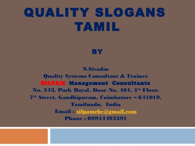 QUALITY SLOGANS TAMIL BY N.Sivadas Quality Systems Consultant & Trainer SILPAM Management Consultants No. 343, Park Royal,...