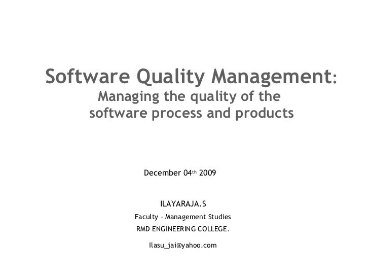 Software Quality Management : Managing the quality of the  software process and products ILAYARAJA.S Faculty – Management ...