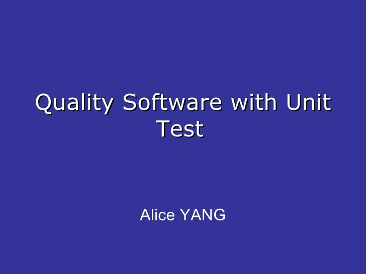 Quality Software with Unit Test   Alice YANG