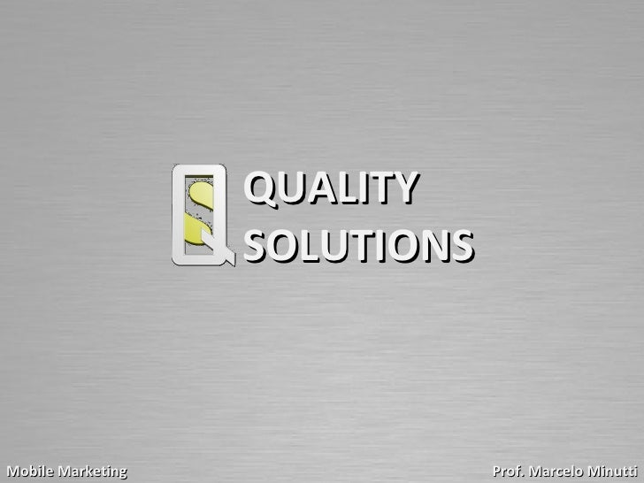 QUALITY                   SOLUTIONSMobile Marketing               Prof. Marcelo Minutti