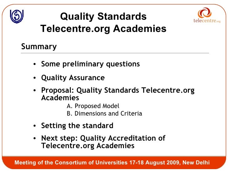 Quality Standards Telecentre.org Academies Meeting of the Consortium of Universities 17-18 August 2009, New Delhi <ul><li>...