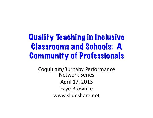 Quality Teaching in InclusiveClassrooms and Schools: ACommunity of ProfessionalsCoquitlam/Burnaby	  Performance	  Network	...
