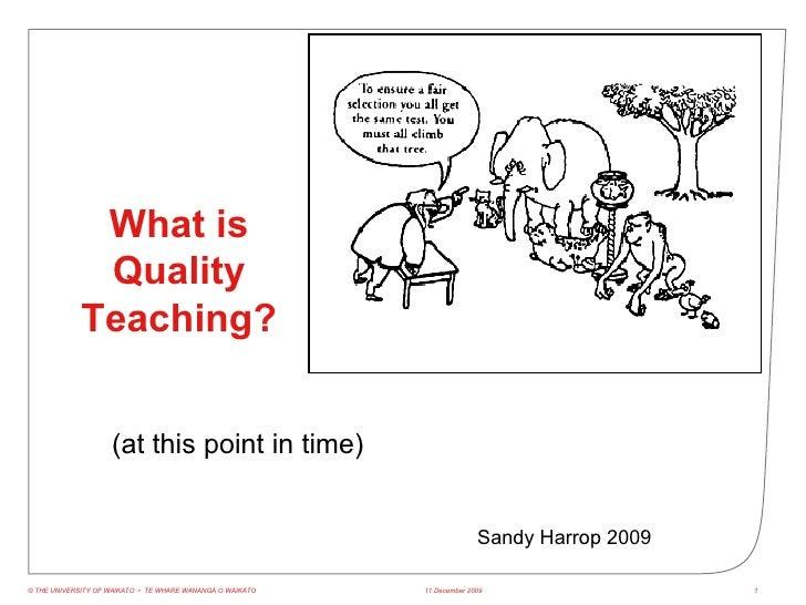 8 June 2009 © THE UNIVERSITY OF WAIKATO  •  TE WHARE WANANGA O WAIKATO What is Quality Teaching? (at this point in time) S...