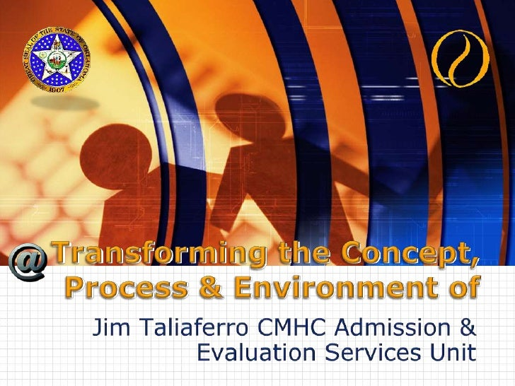 Transforming the Concept,Process & Environment of<br />Jim Taliaferro CMHC Admission & Evaluation Services Unit<br />