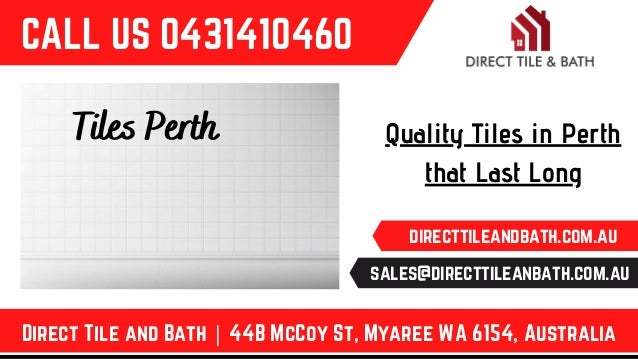 Quality Tiles in Perth that Last Long Tiles Perth CALL US 0431410460 Direct Tile and Bath | 44B McCoy St, Myaree WA 6154, ...