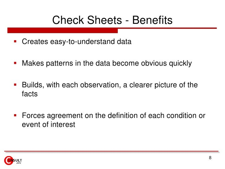 Check Sheets - Benefits<br />Creates easy-to-understand data <br />Makes patterns in the data become obvious quickly<br />...