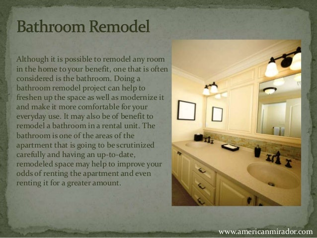 Although it is possible to remodel any room  in the home to your benefit, one that is often  considered is the bathroom. D...