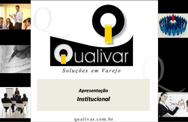 qualivar.com.br Q q u a l i v a r. c o m . b r Apresentação Institucional
