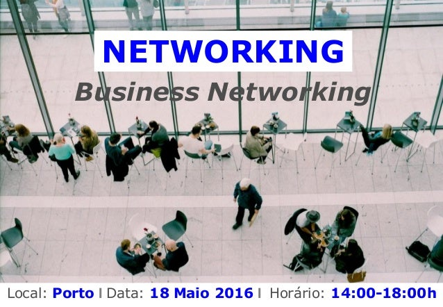 NETWORKING Business Networking Local: Porto I Data: 18 Maio 2016 I Horário: 14:00-18:00h