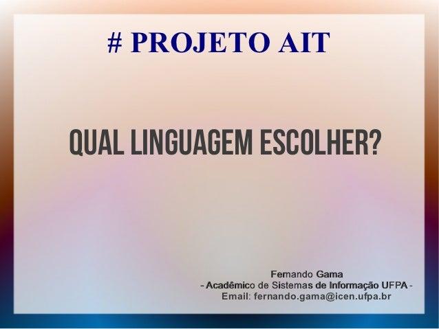 # PROJETO AITQual linguagem escolher?                          Fernando Gama          - Acadêmico de Sistemas de Informaçã...