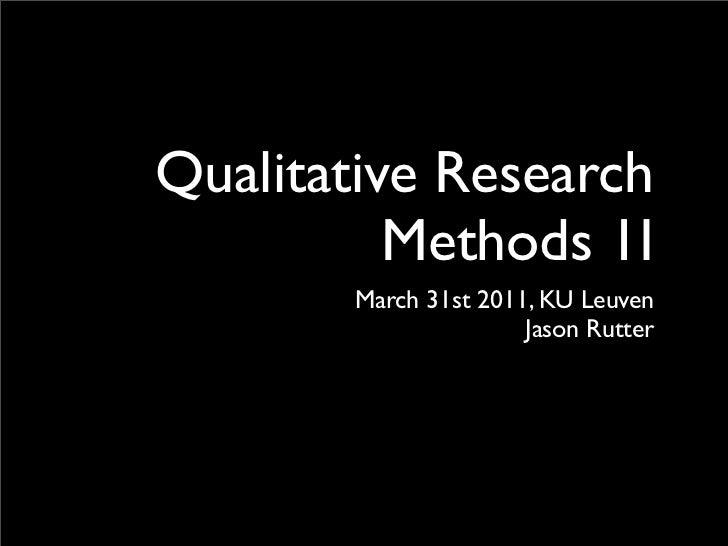 Qualitative Research          Methods 1I        March 31st 2011, KU Leuven                       Jason Rutter