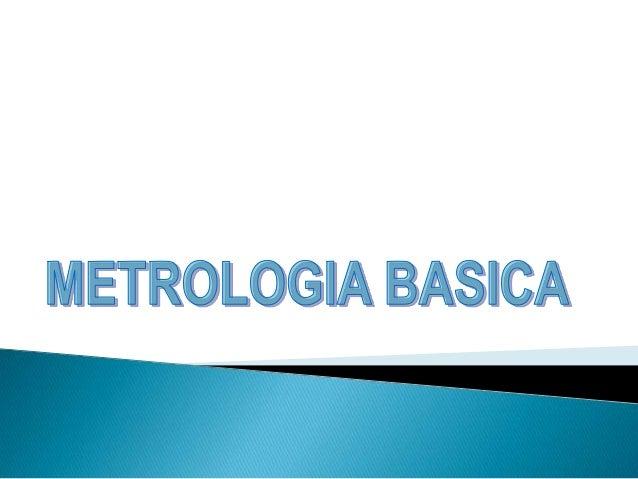 OBJETIVOAl término del curso los participantesconocerán aspectos básicos de Metrología.Comprendiendo     conceptos,    téc...