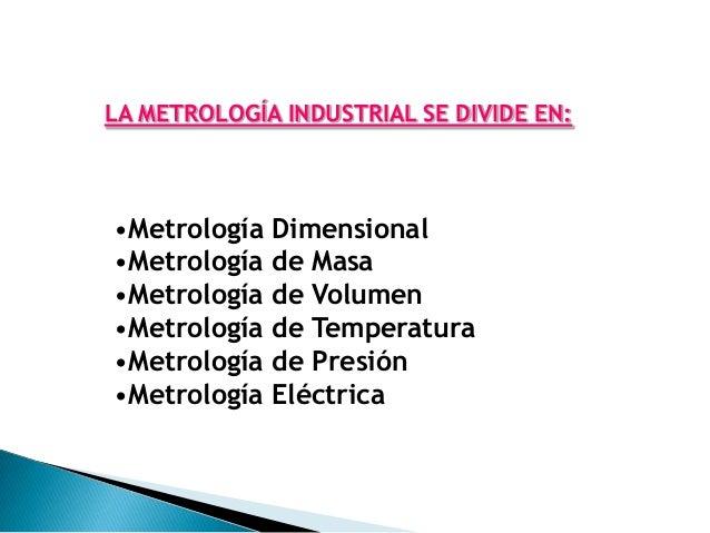 METROLOGÍA DIMENSIONALLa metrología dimensional incluye la medición de todas aquellas  propiedades que se determinen media...