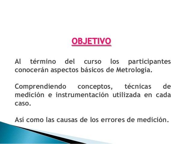 """¿QUÉ ES LA METROLOGÍA? METROLOGIA (METRON=MEDIDA; LOGOS=TRATADO)La Metrología es, simplemente, la ciencia y arte de medir""""..."""