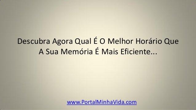Descubra Agora Qual É O Melhor Horário Que A Sua Memória É Mais Eficiente...  www.PortalMinhaVida.com