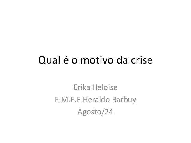 Qual é o motivo da crise Erika Heloise E.M.E.F Heraldo Barbuy Agosto/24