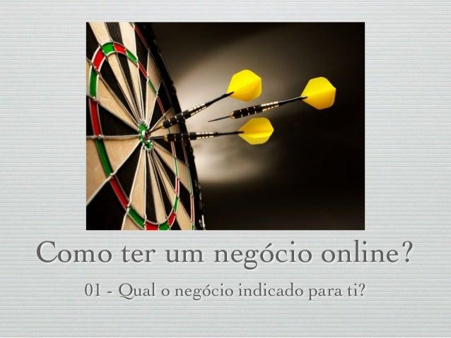 Como ter um negócio online?  01 - Qual o negócio indicado para ti?