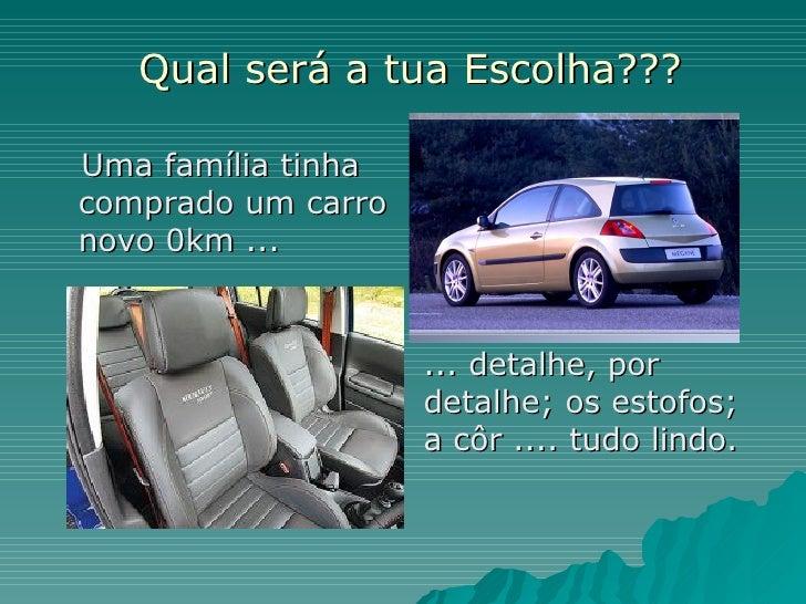 Qual será a tua Escolha???Uma família tinhacomprado um carronovo 0km ...                    ... detalhe, por              ...
