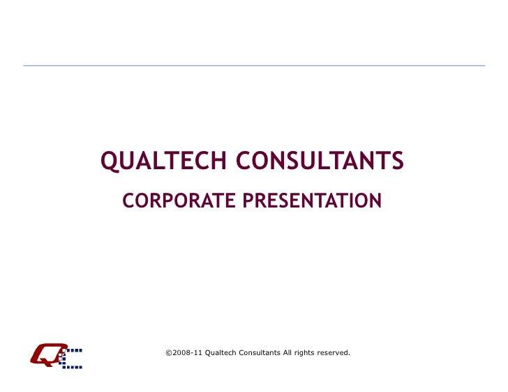 QUALTECH CONSULTANTS CORPORATE PRESENTATION    ©2008-11 Qualtech Consultants All rights reserved.