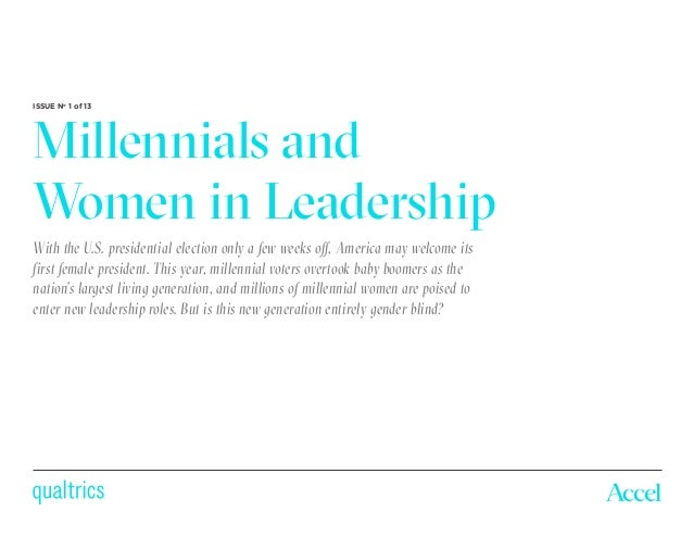 Millennials and Women in Leadership ISSUE No 1 of 13 With the U.S. presidential election only a few weeks off, America may...