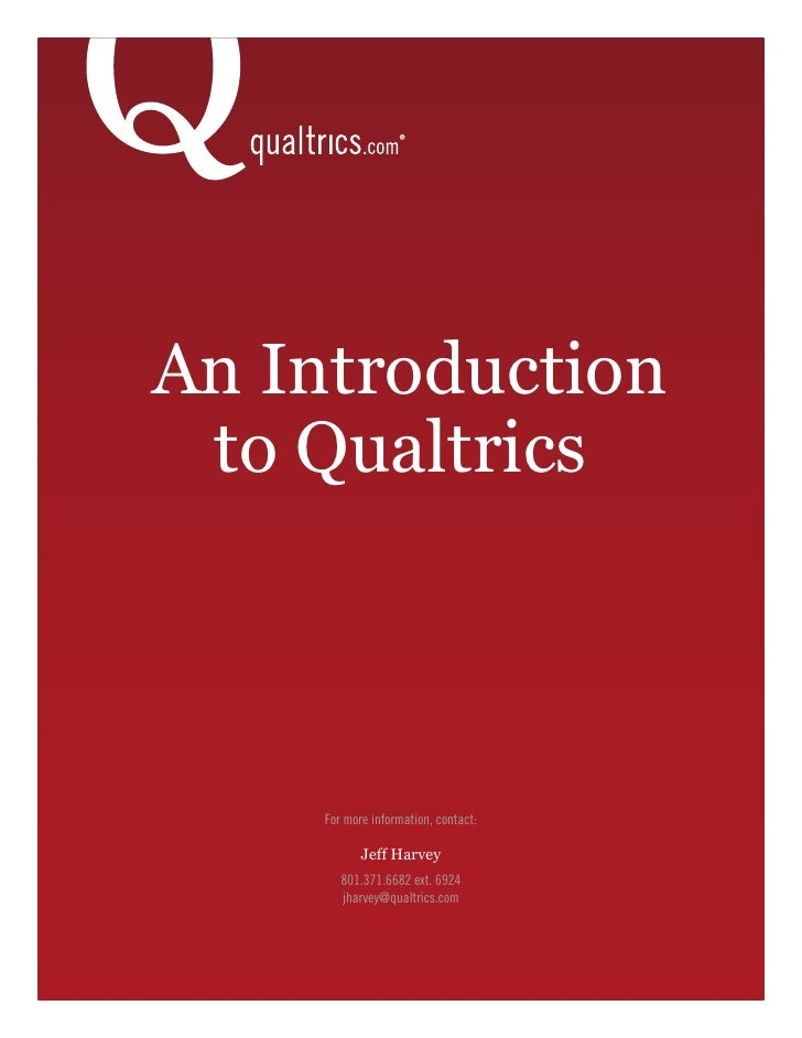 An Introduction  to Qualtrics         For more information, contact:              Jeff Harvey         801.371.6682 ext. 69...