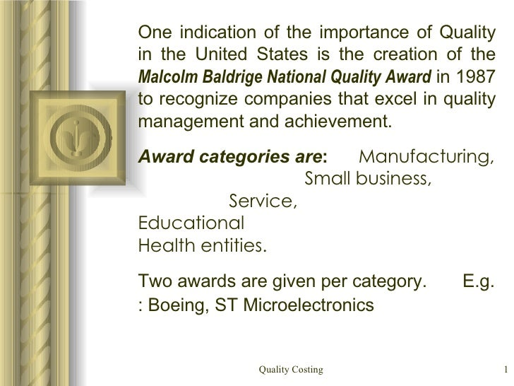 One indication of the importance of Quality in the United States is the creation of the  Malcolm Baldrige National Quality...