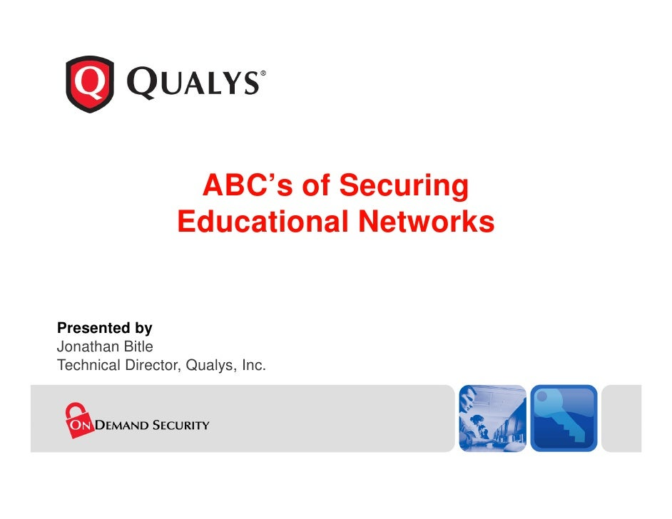 ABC's of Securing                   Educational Networks   Presented by Jonathan Bitle Technical Director, Qualys, Inc.