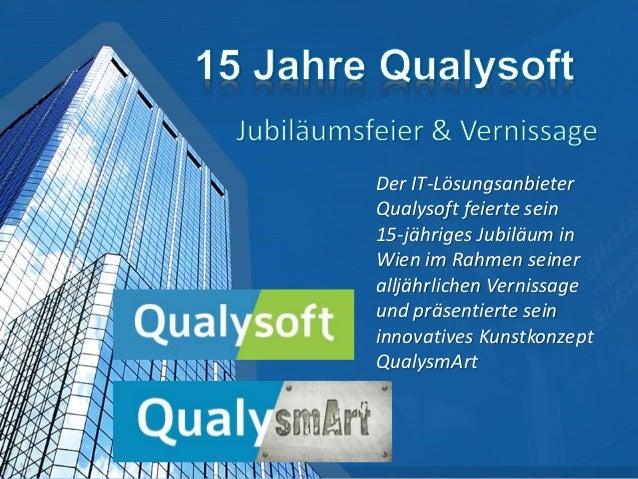 Der IT-Lösungsanbieter Qualysoft feierte sein 15-jähriges Jubiläum in Wien im Rahmen seiner alljährlichen Vernissage und p...