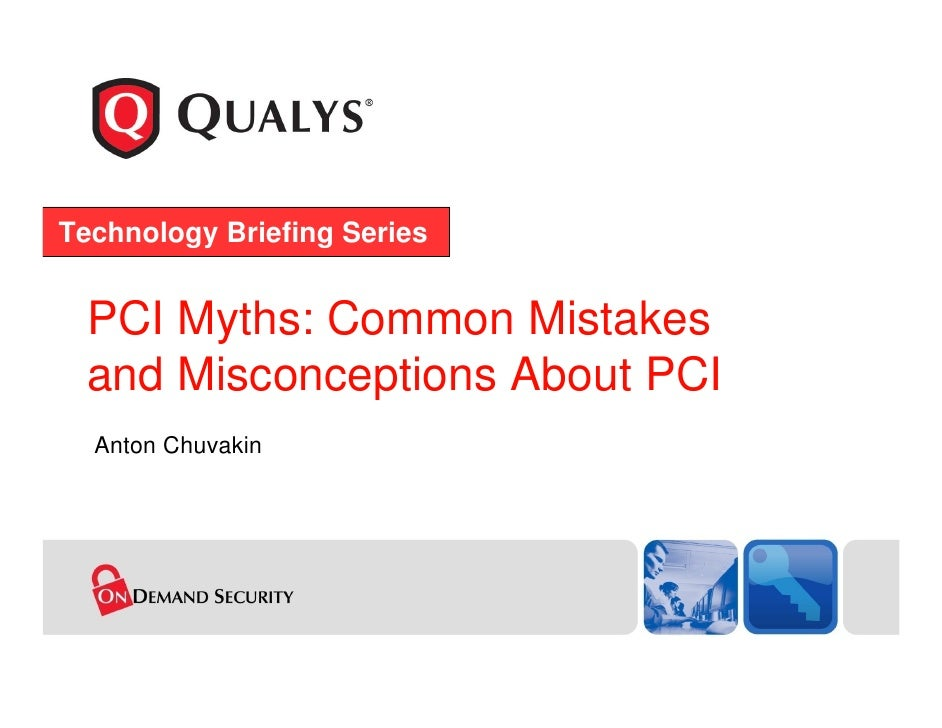 Technology Briefing Series     PCI Myths: Common Mistakes   and Misconceptions About PCI   Anton Chuvakin