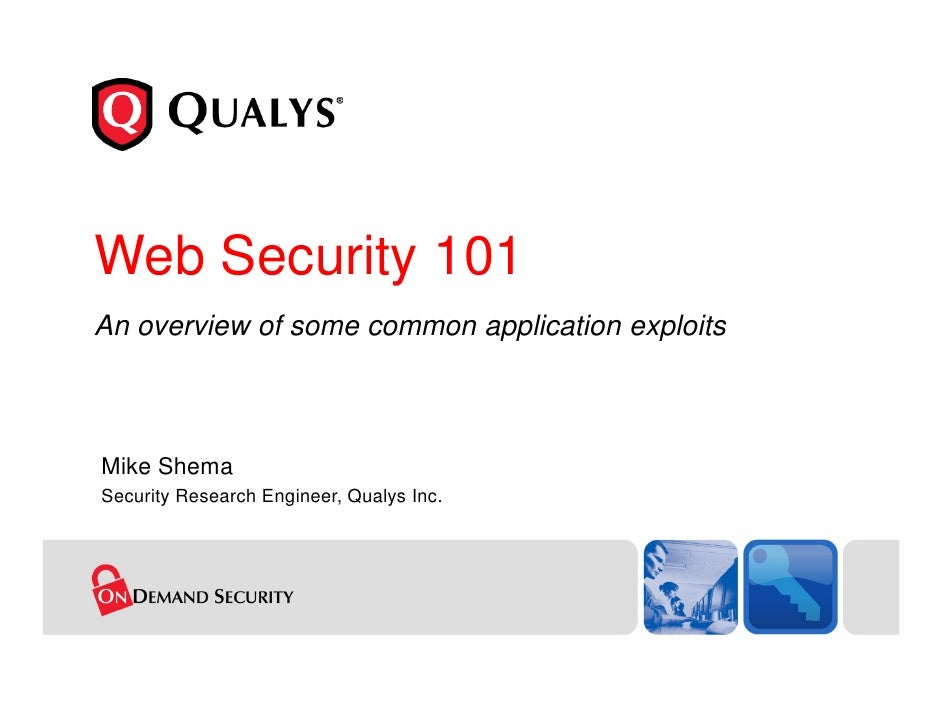 Web Security 101 An overview of some common application exploits    Mike Shema Security Research Engineer, Qualys Inc.