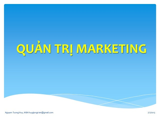 QUẢN TRỊ MARKETING 7/2/2013Nguyen Tuong Huy, MBA huygiangvien@gmail.com