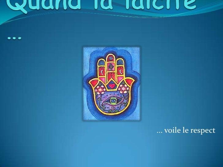 Le voile…<br />... La tolérance, la tradition et le respectaudébat.<br />