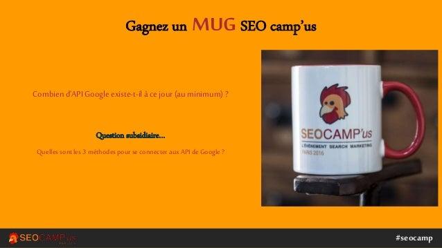#seocamp Gagnez un MUG SEO camp'us Combien d'API Googleexiste-t-il à cejour(au minimum) ? Question subsidiaire… Quelles so...