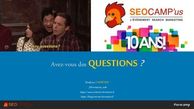 #seocamp Mathieu CHARTIER @Formation_web https://www.internet-formation.fr https://blog.internet-formation.fr Avez-vous de...