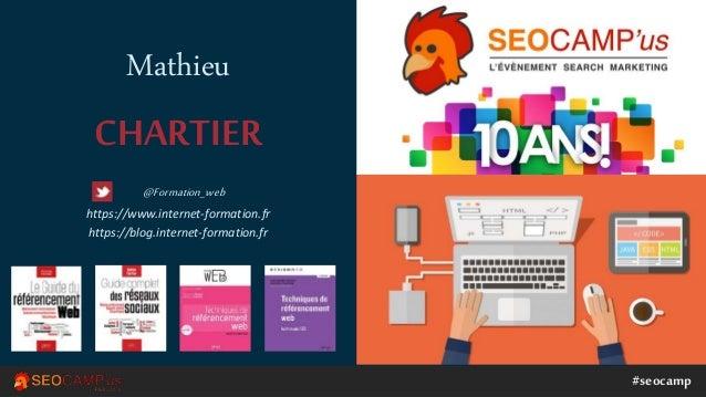 #seocamp Mathieu CHARTIER @Formation_web https://www.internet-formation.fr https://blog.internet-formation.fr