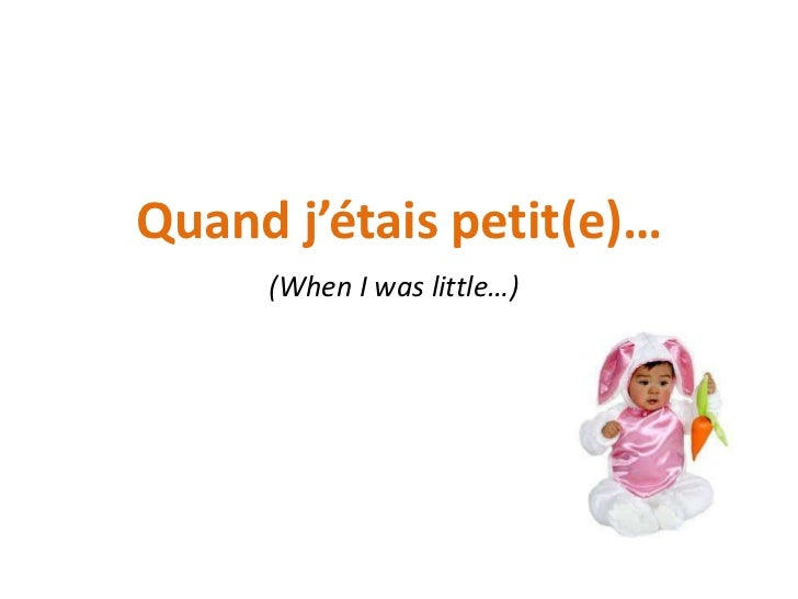 Quand j'étais petit(e)…     (When I was little…)